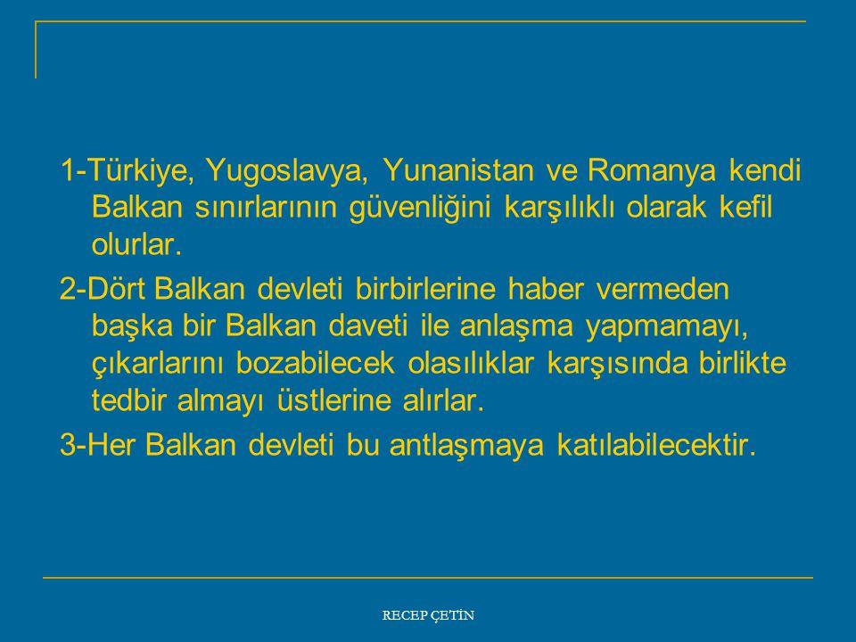 1-Türkiye, Yugoslavya, Yunanistan ve Romanya kendi Balkan sınırlarının güvenliğini karşılıklı olarak kefil olurlar.