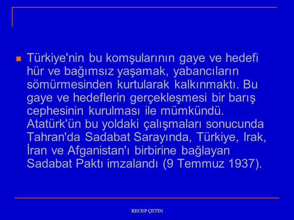 Türkiye nin bu komşularının gaye ve hedefi hür ve bağımsız yaşamak, yabancıların sömürmesinden kurtularak kalkınmaktı.