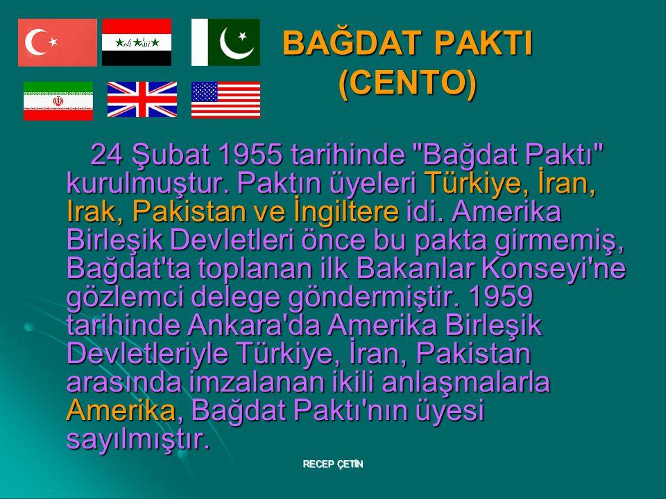 BAĞDAT PAKTI (CENTO) 24 Şubat 1955 tarihinde Bağdat Paktı kurulmuştur.