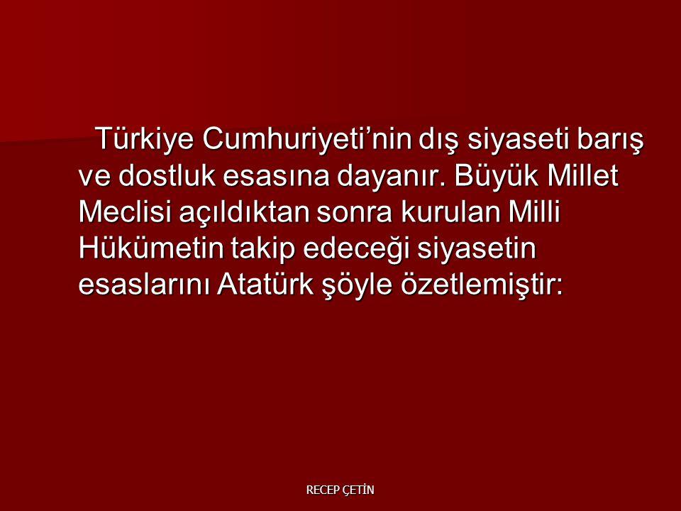 Türkiye Cumhuriyeti'nin dış siyaseti barış ve dostluk esasına dayanır.
