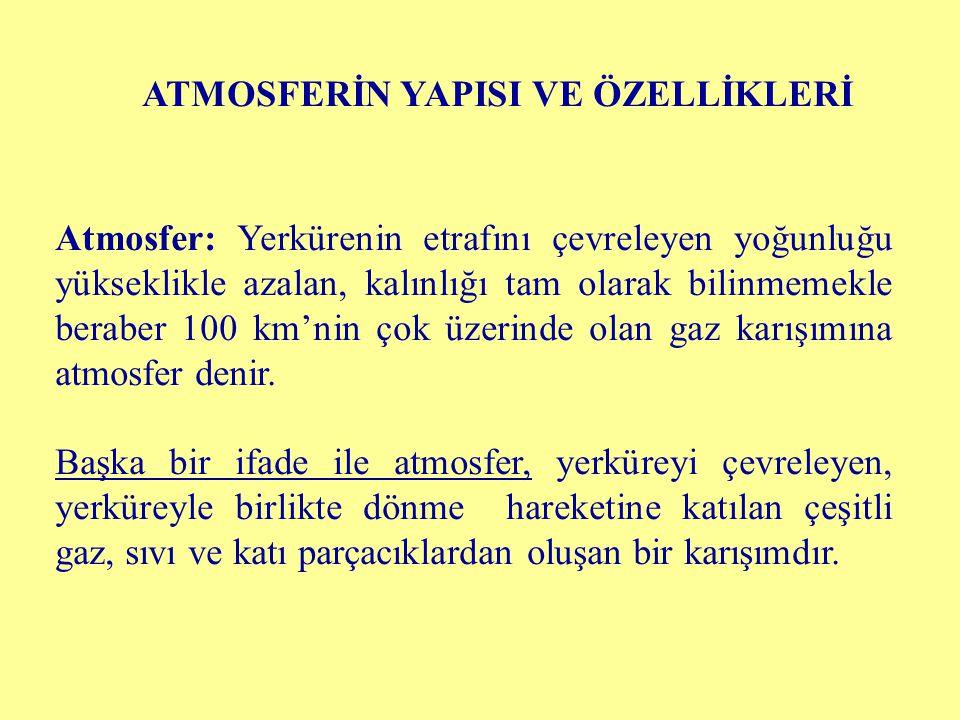 Atmosfer: Yerkürenin etrafını çevreleyen yoğunluğu yükseklikle azalan, kalınlığı tam olarak bilinmemekle beraber 100 km'nin çok üzerinde olan gaz karı