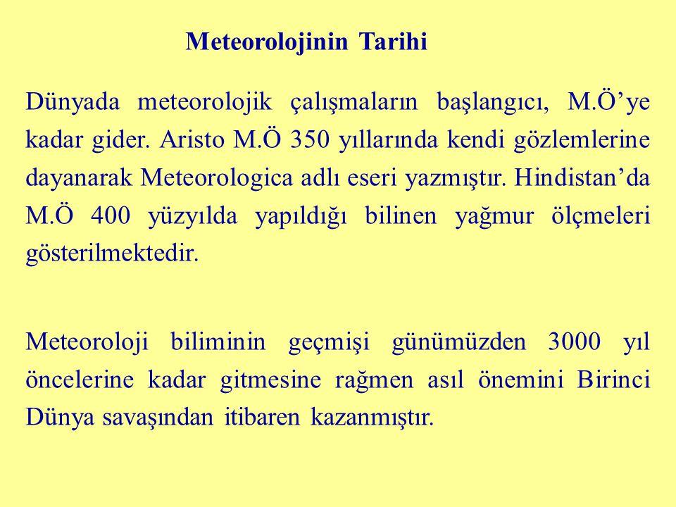 Meteorolojinin Tarihi Dünyada meteorolojik çalışmaların başlangıcı, M.Ö'ye kadar gider. Aristo M.Ö 350 yıllarında kendi gözlemlerine dayanarak Meteoro