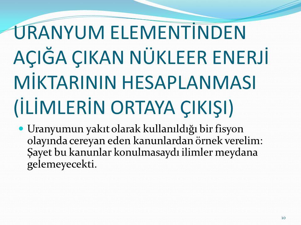 URANYUM ELEMENTİNDEN AÇIĞA ÇIKAN NÜKLEER ENERJİ MİKTARININ HESAPLANMASI (İLİMLERİN ORTAYA ÇIKIŞI) Uranyumun yakıt olarak kullanıldığı bir fisyon olayı