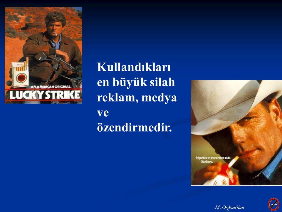 Kullandıkları en büyük silah reklam, medya ve özendirmedir. M. Özkan'dan