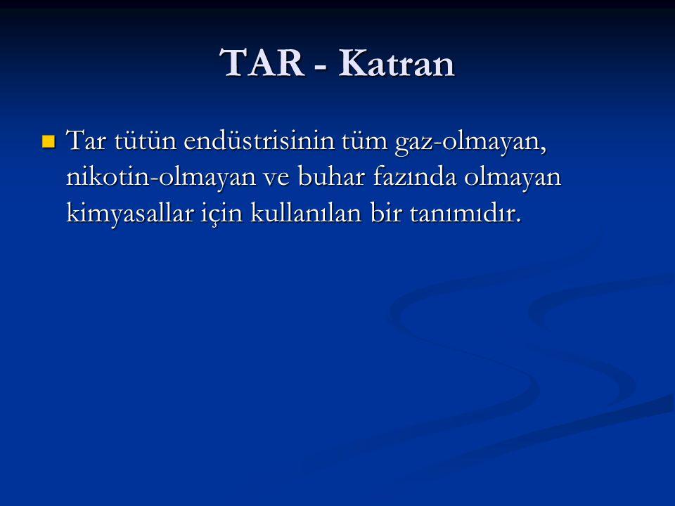 TAR - Katran Tar tütün endüstrisinin tüm gaz-olmayan, nikotin-olmayan ve buhar fazında olmayan kimyasallar için kullanılan bir tanımıdır. Tar tütün en