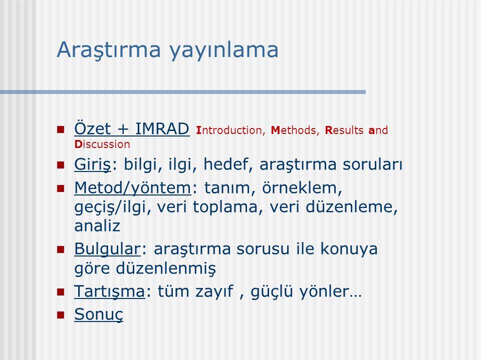 Araştırma yayınlama Özet + IMRAD Introduction, Methods, Results and Discussion Giriş: bilgi, ilgi, hedef, araştırma soruları Metod/yöntem: tanım, örne