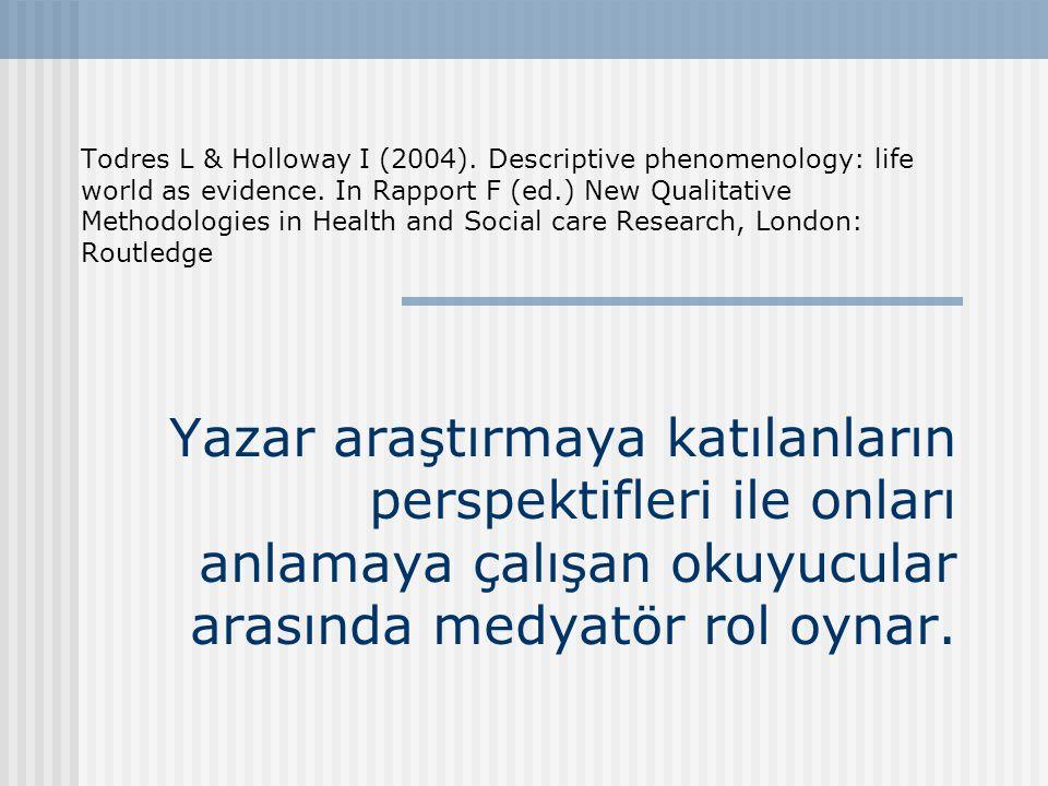 Yazar araştırmaya katılanların perspektifleri ile onları anlamaya çalışan okuyucular arasında medyatör rol oynar. Todres L & Holloway I (2004). Descri