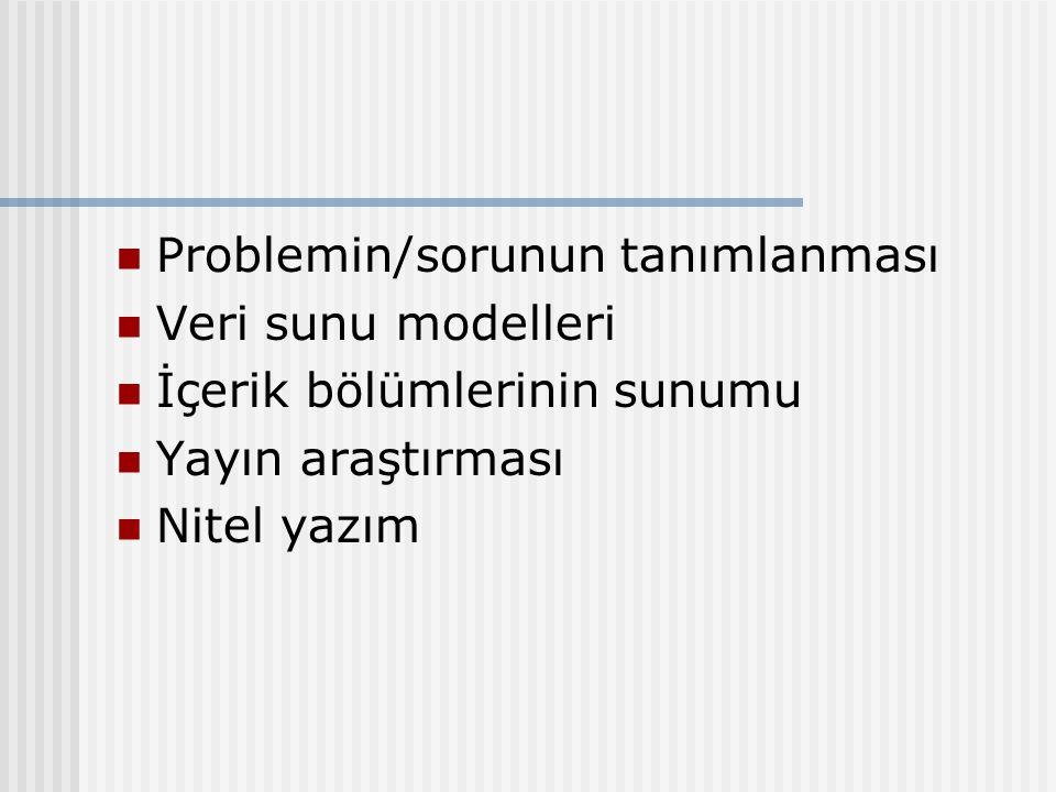 Problemin/sorunun tanımlanması Veri sunu modelleri İçerik bölümlerinin sunumu Yayın araştırması Nitel yazım