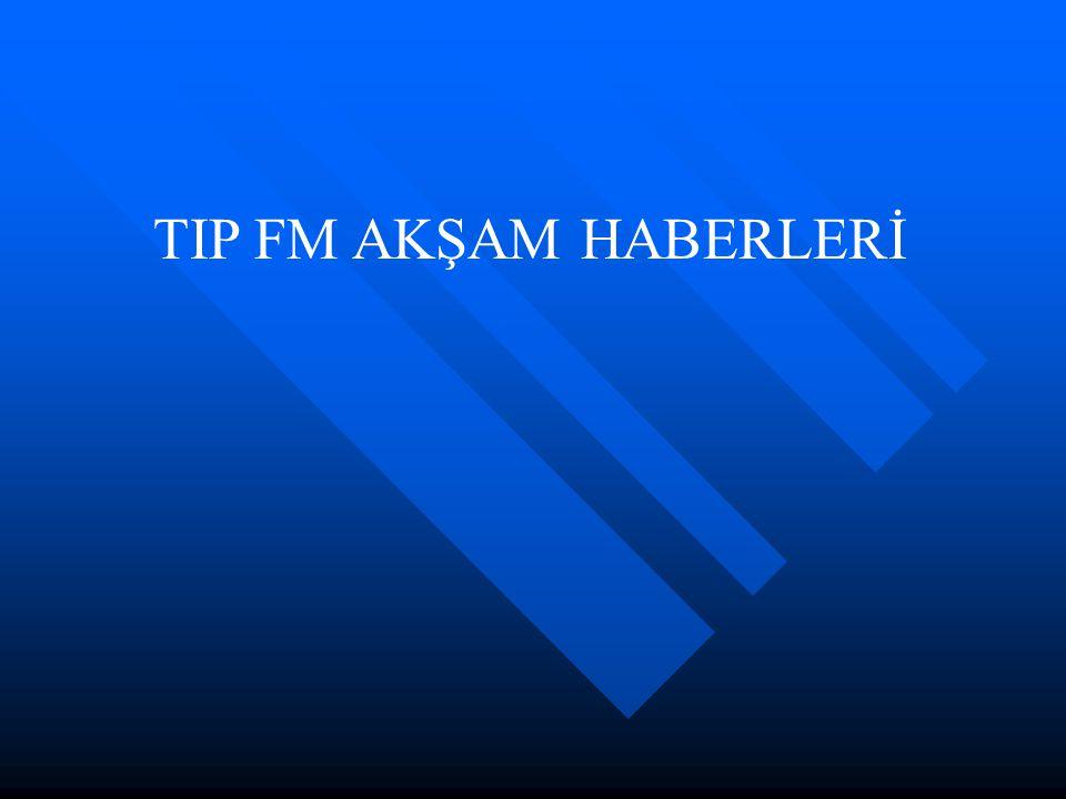 TIP FM AKŞAM HABERLERİ
