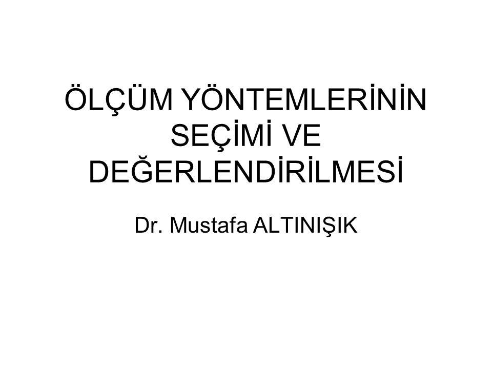 ÖLÇÜM YÖNTEMLERİNİN SEÇİMİ VE DEĞERLENDİRİLMESİ Dr. Mustafa ALTINIŞIK