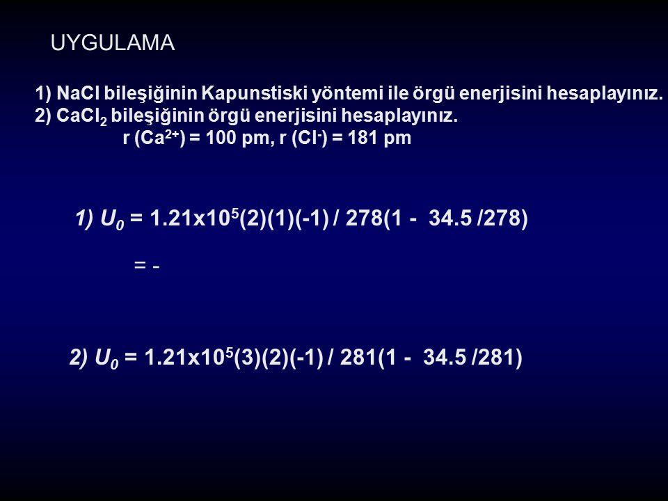 1) NaCl bileşiğinin Kapunstiski yöntemi ile örgü enerjisini hesaplayınız. 2) CaCl 2 bileşiğinin örgü enerjisini hesaplayınız. r (Ca 2+ ) = 100 pm, r (