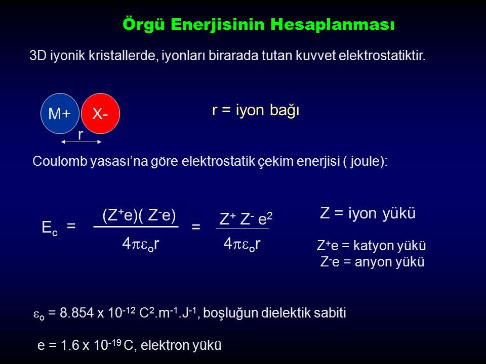 Katyon ve anyonlardan oluşmuş 1-D sonsuz zincirde 1D- Madelung sabiti EcEc = Z + Z - e 2 4  o r EcEc =[+2(1/1) - 2(1/2) + 2(1/3) - 2(1/4) +....] Parantez içindeki değer şöyle kısaltılabilir Z + Z - e 2 4  o r EcEc =[2ln2] Geometrik faktör 1.386294 Madelung Sabiti