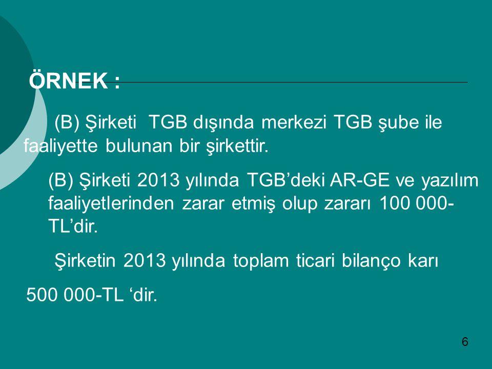 ÖRNEK : (B) Şirketi TGB dışında merkezi TGB şube ile faaliyette bulunan bir şirkettir.
