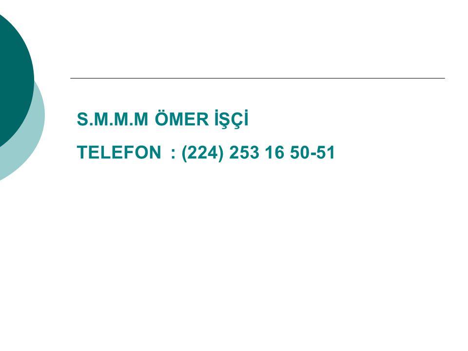 S.M.M.M ÖMER İŞÇİ TELEFON: (224) 253 16 50-51
