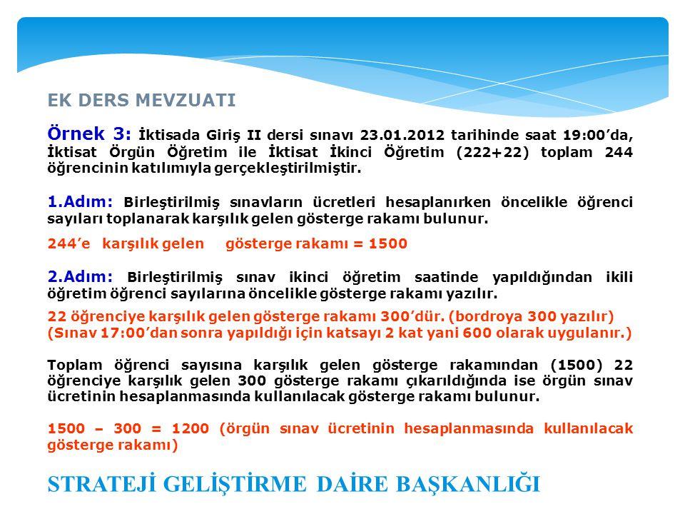 EK DERS MEVZUATI STRATEJİ GELİŞTİRME DAİRE BAŞKANLIĞI Örnek 3: İktisada Giriş II dersi sınavı 23.01.2012 tarihinde saat 19:00'da, İktisat Örgün Öğreti