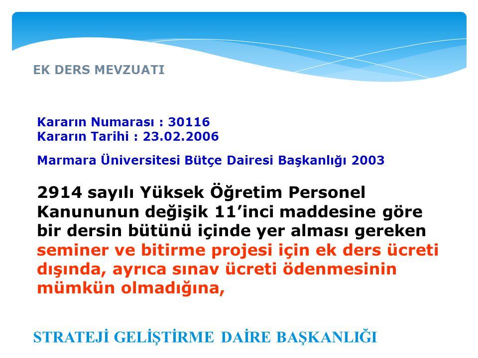 EK DERS MEVZUATI STRATEJİ GELİŞTİRME DAİRE BAŞKANLIĞI Kararın Numarası : 30116 Kararın Tarihi : 23.02.2006 Marmara Üniversitesi Bütçe Dairesi Başkanlı