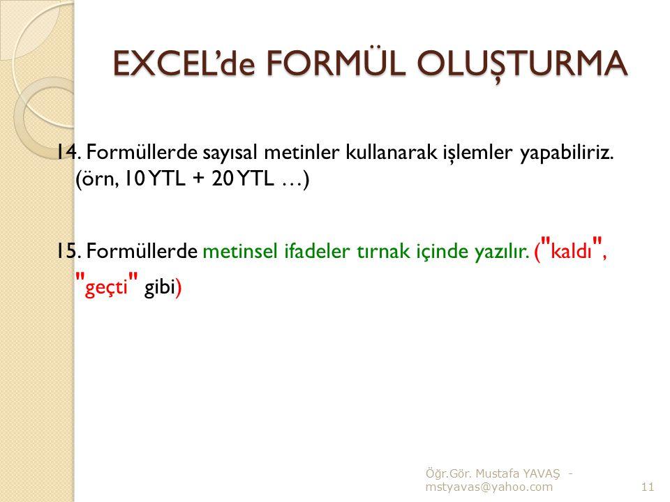 EXCEL'de FORMÜL OLUŞTURMA 14. Formüllerde sayısal metinler kullanarak işlemler yapabiliriz. (örn, 10 YTL + 20 YTL …) 15. Formüllerde metinsel ifadeler