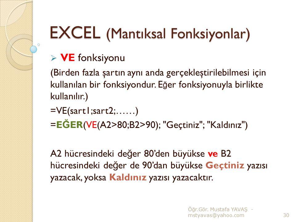 EXCEL (Mantıksal Fonksiyonlar)  VE fonksiyonu (Birden fazla şartın aynı anda gerçekleştirilebilmesi için kullanılan bir fonksiyondur. E ğ er fonksiyo
