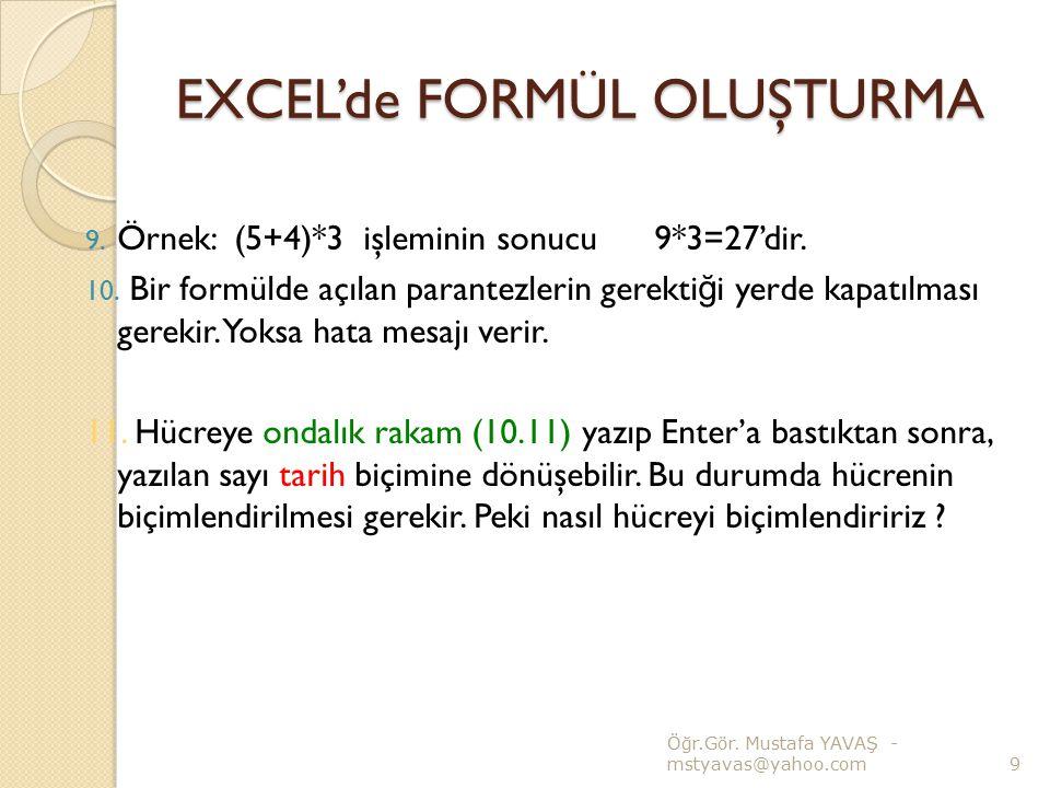 EXCEL'de FORMÜL OLUŞTURMA 9. Örnek: (5+4)*3 işleminin sonucu 9*3=27'dir. 10. Bir formülde açılan parantezlerin gerekti ğ i yerde kapatılması gerekir.