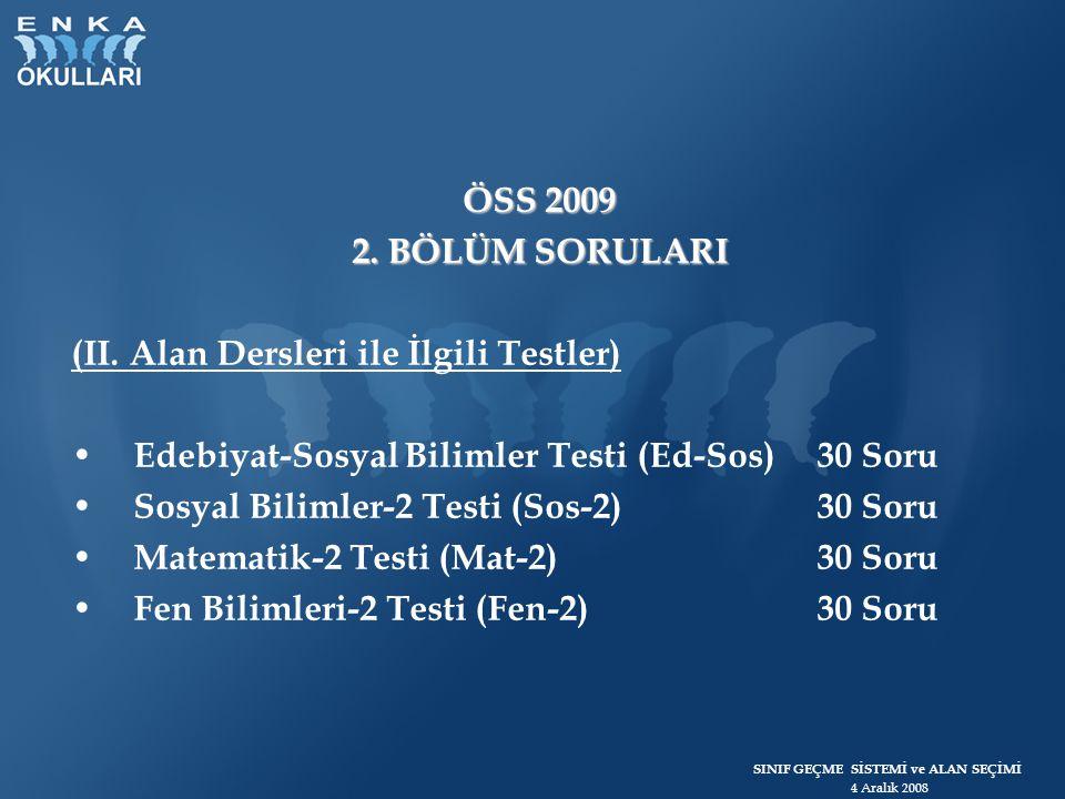SINIF GEÇME SİSTEMİ ve ALAN SEÇİMİ 4 Aralık 2008 ÖSS 2009 2. BÖLÜM SORULARI (II. Alan Dersleri ile İlgili Testler) Edebiyat-Sosyal Bilimler Testi (Ed-