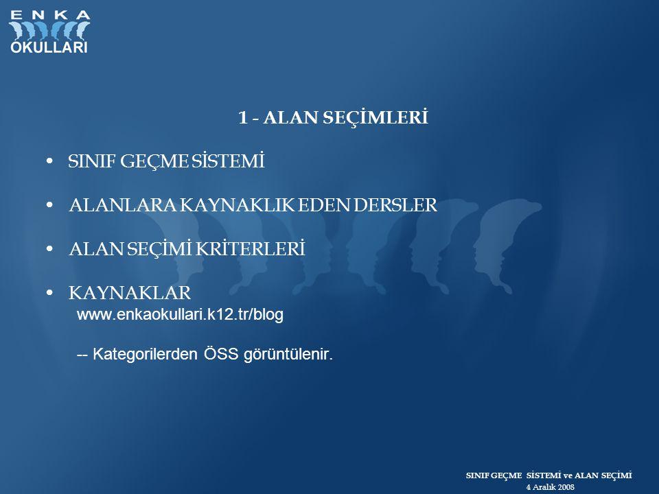 SINIF GEÇME SİSTEMİ ve ALAN SEÇİMİ 4 Aralık 2008 KAYNAKLAR www.enkaokullari.k12.tr/blog