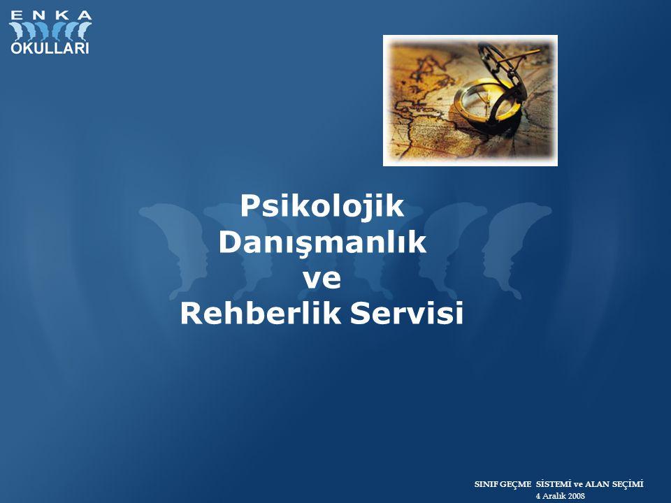 SINIF GEÇME SİSTEMİ ve ALAN SEÇİMİ 4 Aralık 2008 Psikolojik Danışmanlık ve Rehberlik Servisi