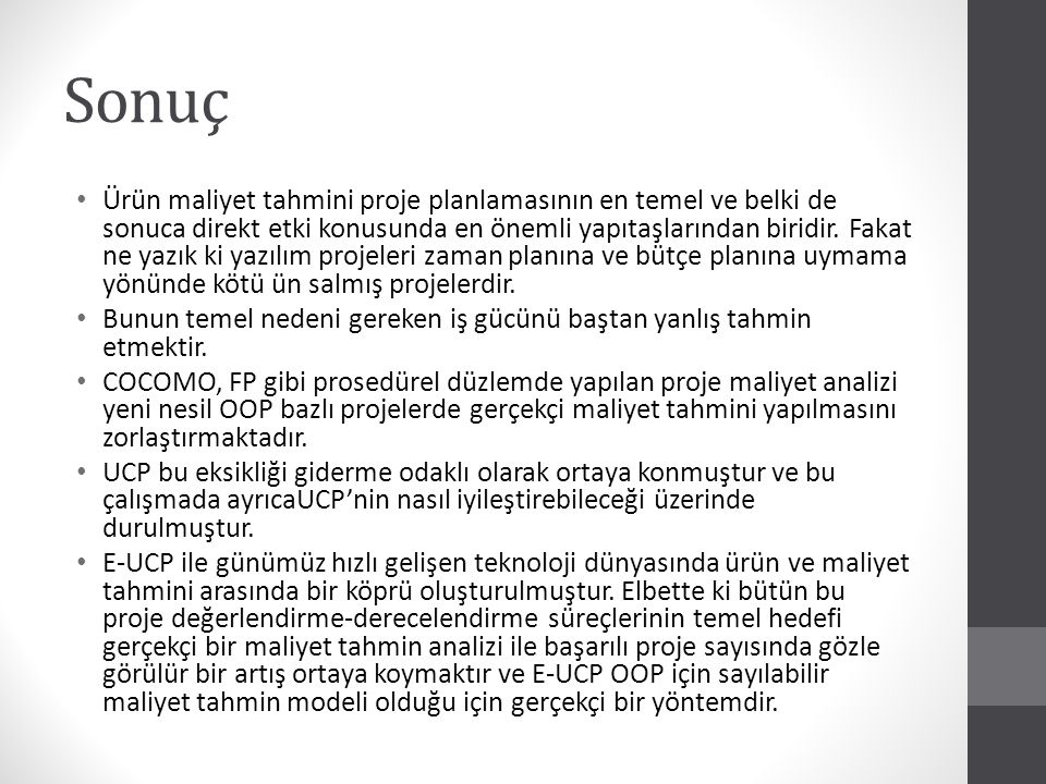 Kaynakça Alwidian, J.; Hadi, W., Enhancing the results of UCP in cost estimation using new external environmental factors, Information Technology and e-Services (ICITeS), 2012 International Conference on, vol., no., pp.1,11, 24-26 March 2012.