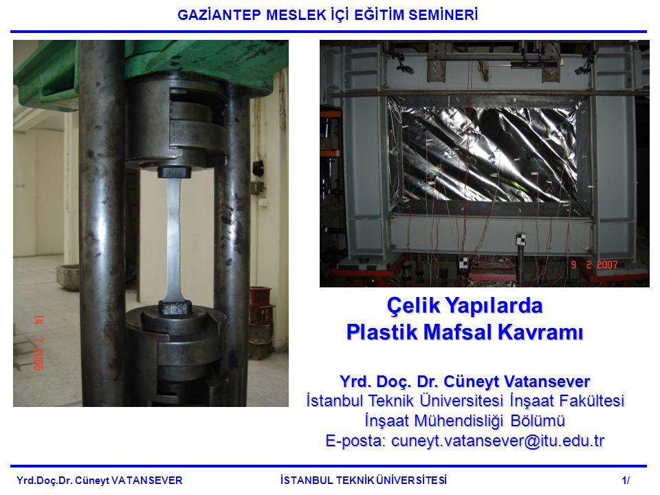 Çelik Yapılarda Plastik Mafsal Kavramı Yrd. Doç. Dr. Cüneyt Vatansever İstanbul Teknik Üniversitesi İnşaat Fakültesi İnşaat Mühendisliği Bölümü E-post