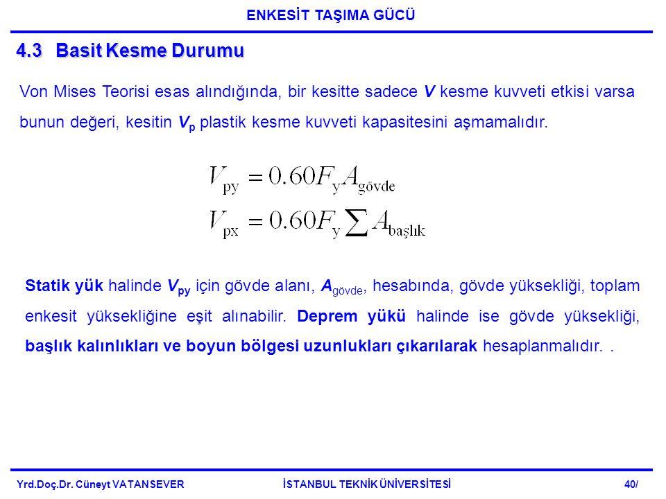 4.3Basit Kesme Durumu Von Mises Teorisi esas alındığında, bir kesitte sadece V kesme kuvveti etkisi varsa bunun değeri, kesitin V p plastik kesme kuvveti kapasitesini aşmamalıdır.