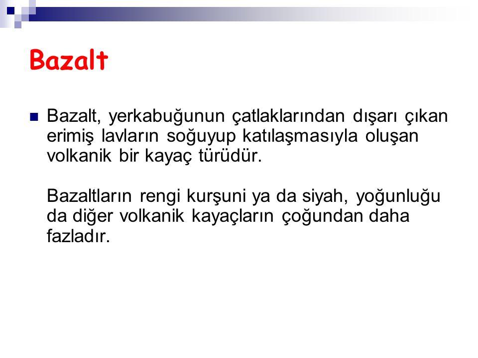 Bazalt Bazalt, yerkabuğunun çatlaklarından dışarı çıkan erimiş lavların soğuyup katılaşmasıyla oluşan volkanik bir kayaç türüdür.
