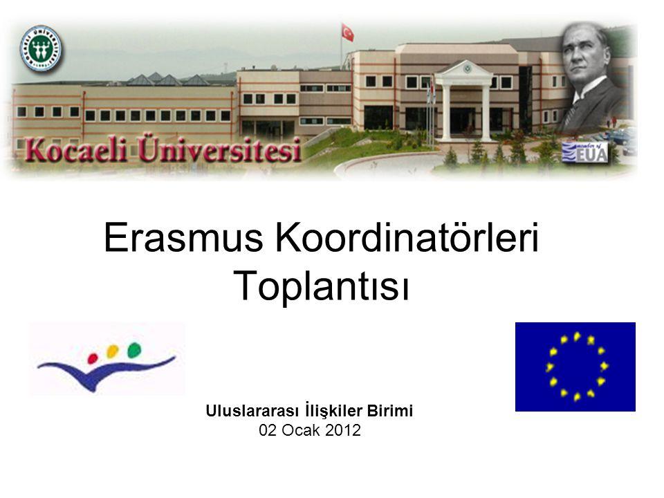 Toplantının Amacı Erasmus programının işleyişi hakkında bilgilendirme Aksaklıkların giderilmesi Yeni koordinatörlerin bilgilendirilmesi Deneyim, bilgi paylaşımı, öneriler 2012-2013 Yeni Uygulamalar