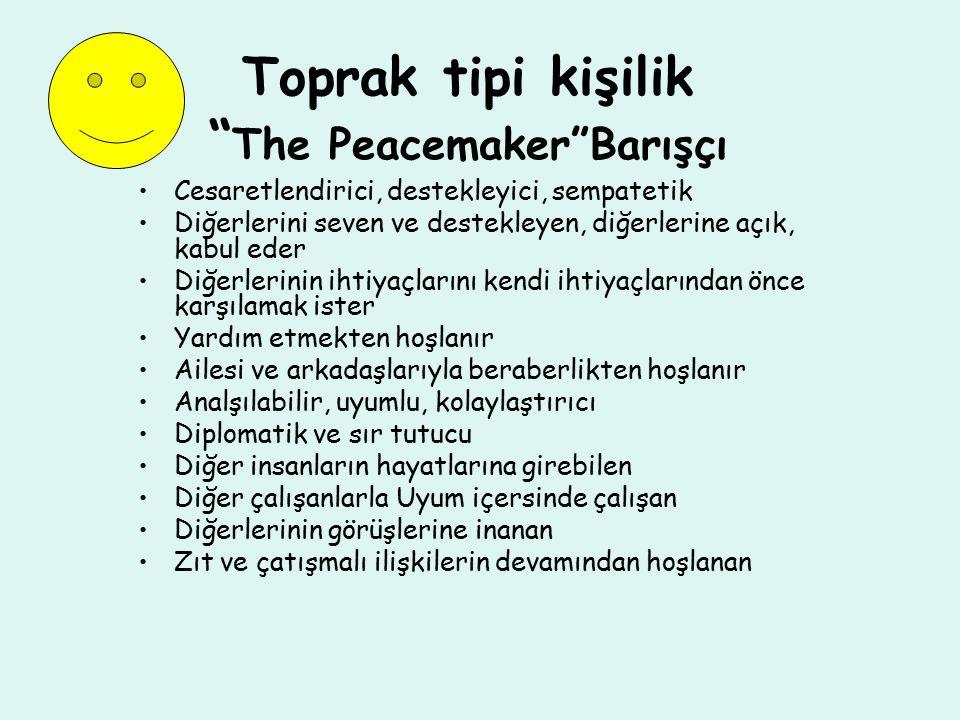 """Toprak tipi kişilik """" The Peacemaker""""Barışçı Cesaretlendirici, destekleyici, sempatetik Diğerlerini seven ve destekleyen, diğerlerine açık, kabul eder"""