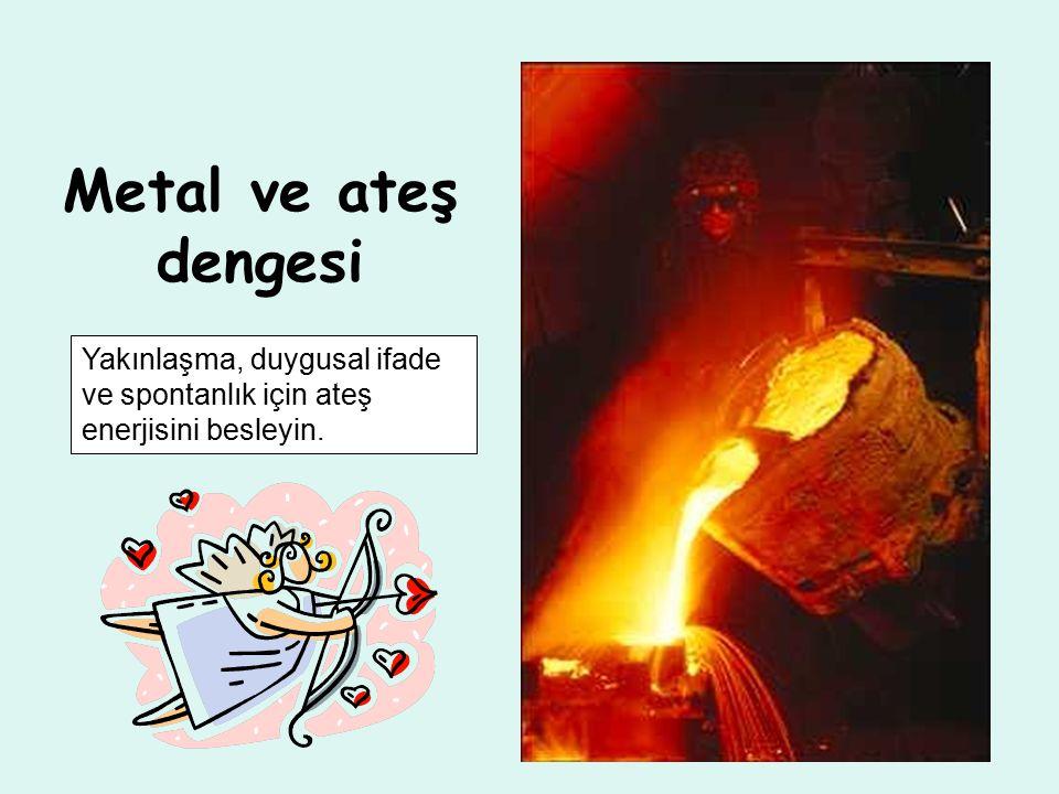 Metal ve ateş dengesi Yakınlaşma, duygusal ifade ve spontanlık için ateş enerjisini besleyin.