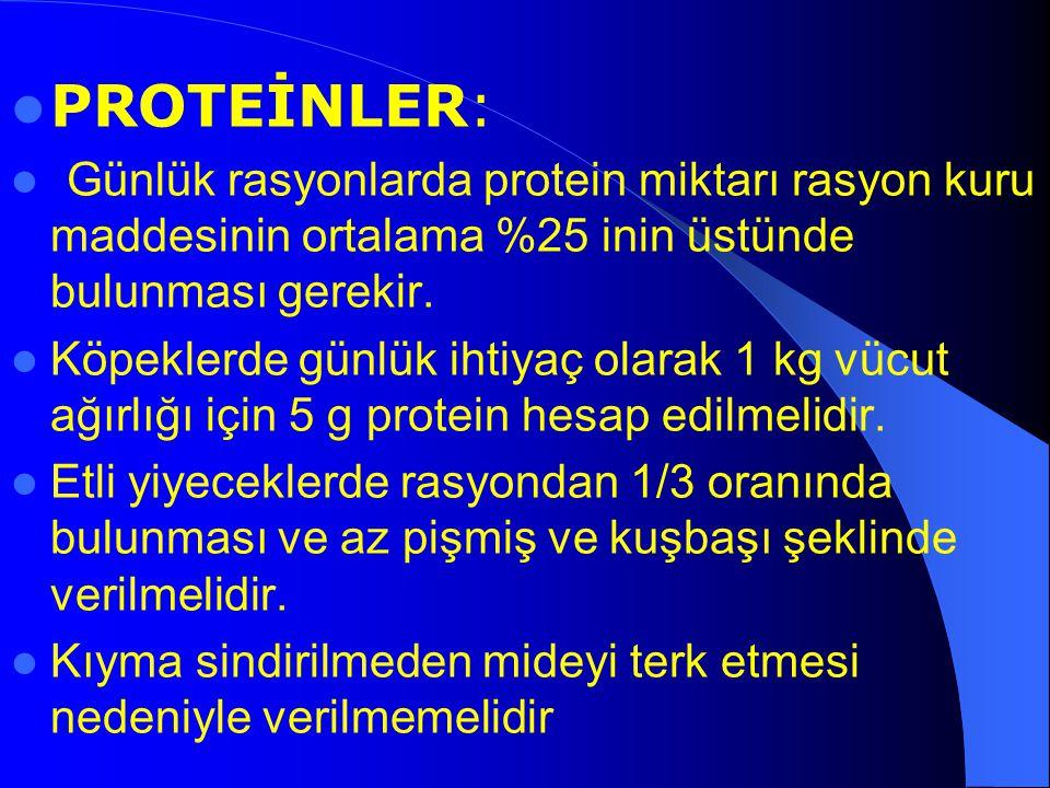 PROTEİNLER: Günlük rasyonlarda protein miktarı rasyon kuru maddesinin ortalama %25 inin üstünde bulunması gerekir. Köpeklerde günlük ihtiyaç olarak 1