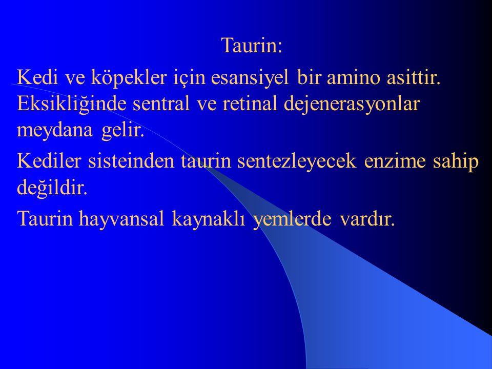 Taurin: Kedi ve köpekler için esansiyel bir amino asittir. Eksikliğinde sentral ve retinal dejenerasyonlar meydana gelir. Kediler sisteinden taurin se
