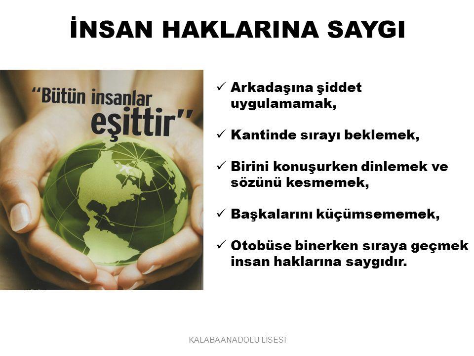 ÖĞRETMENE SAYGI «Dünyanın her tarafında öğretmenler, insan topluluğunun en fedakar ve en muhterem unsurlarıdır.» «Eserinin üzerinde imzası olmayan yegane sanatkar öğretmendir.» Mustafa Kemal Atatürk KALABA ANADOLU LİSESİ