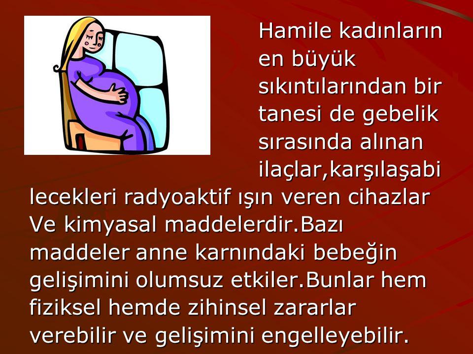 Hamile kadınların Hamile kadınların en büyük en büyük sıkıntılarından bir sıkıntılarından bir tanesi de gebelik tanesi de gebelik sırasında alınan sır