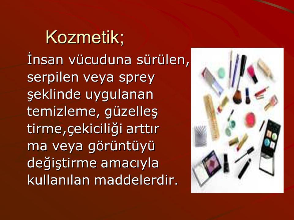 Kozmetik; İnsan vücuduna sürülen, İnsan vücuduna sürülen, serpilen veya sprey serpilen veya sprey şeklinde uygulanan şeklinde uygulanan temizleme, güz