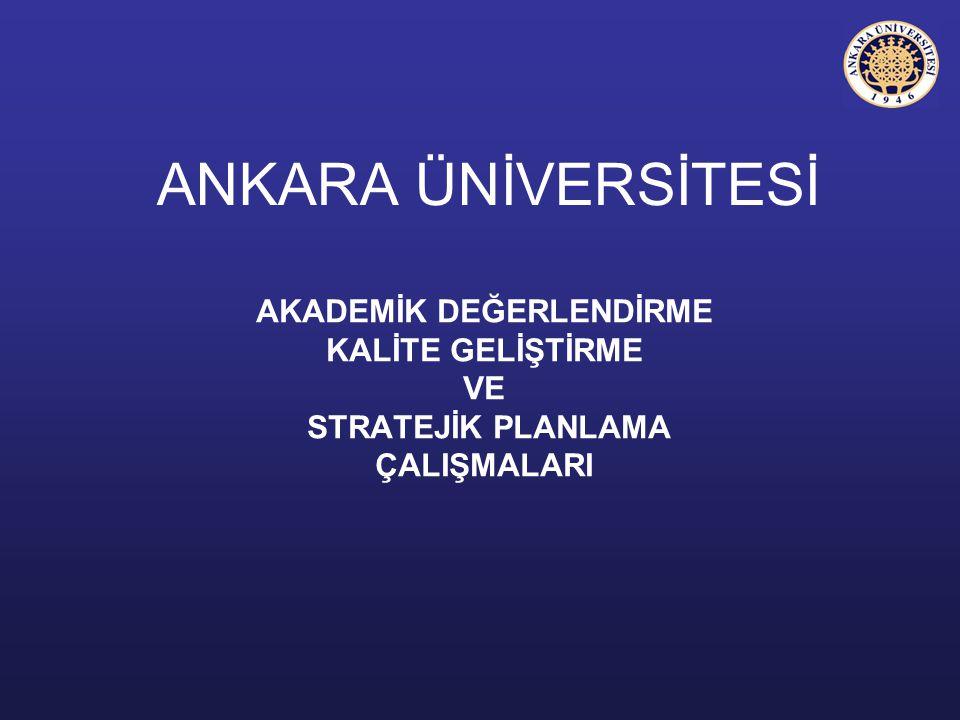 ÇALIŞMA HEDEFLERİ – Ankara Üniversitesi ADEK Raporu, 2006 YÖK Başkanlığı (Mart 2007) Kurumsal Değerlendirme (2006) Stratejik Plan (2007, 2008, 2012, 2012 +) ve Uygulama (2006) Sonuçları – Ankara Üniversitesi Stratejik Planı, 2008-2012, (Mart 2007) DPT Müsteşarlığı, YÖK Başkanlığı (?), Maliye Bakanlığı (?)