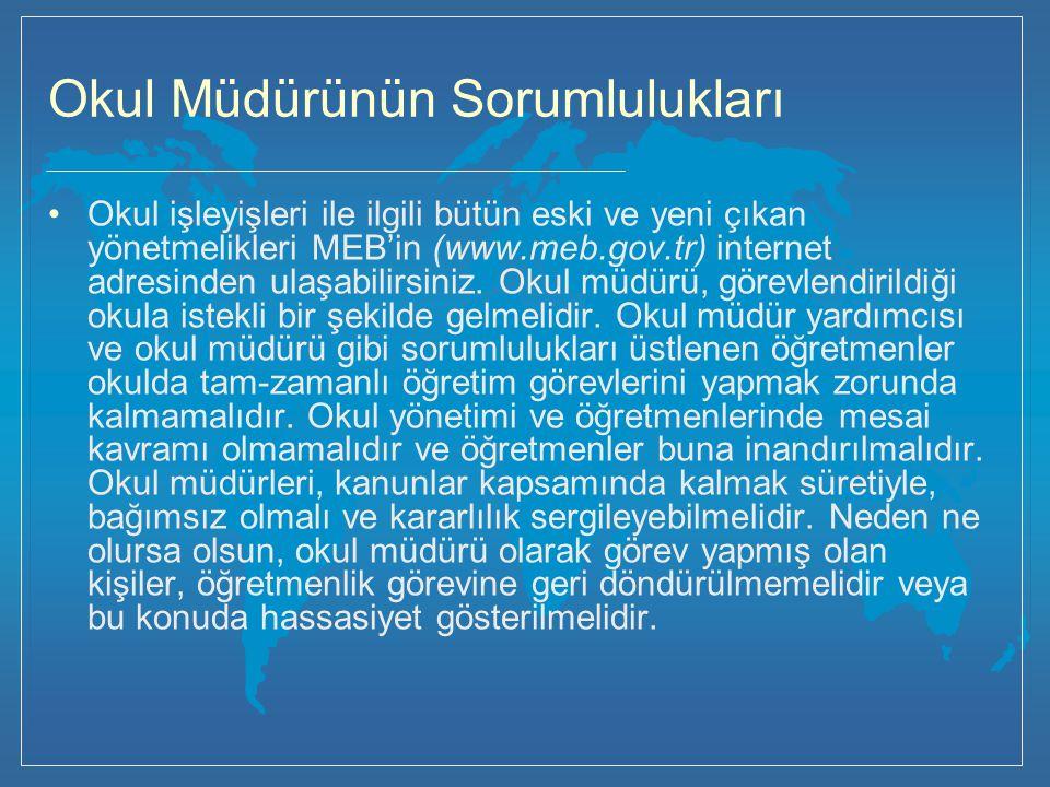Okul Müdürünün Sorumlulukları Okul işleyişleri ile ilgili bütün eski ve yeni çıkan yönetmelikleri MEB'in (www.meb.gov.tr) internet adresinden ulaşabilirsiniz.