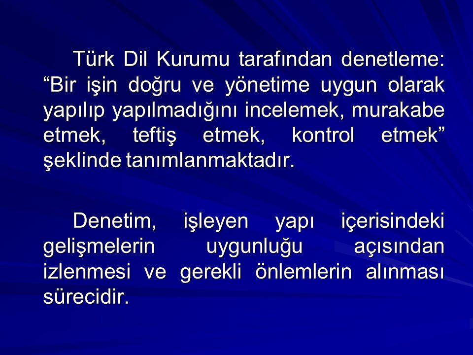 Türk Dil Kurumu tarafından denetleme: Bir işin doğru ve yönetime uygun olarak yapılıp yapılmadığını incelemek, murakabe etmek, teftiş etmek, kontrol etmek şeklinde tanımlanmaktadır.