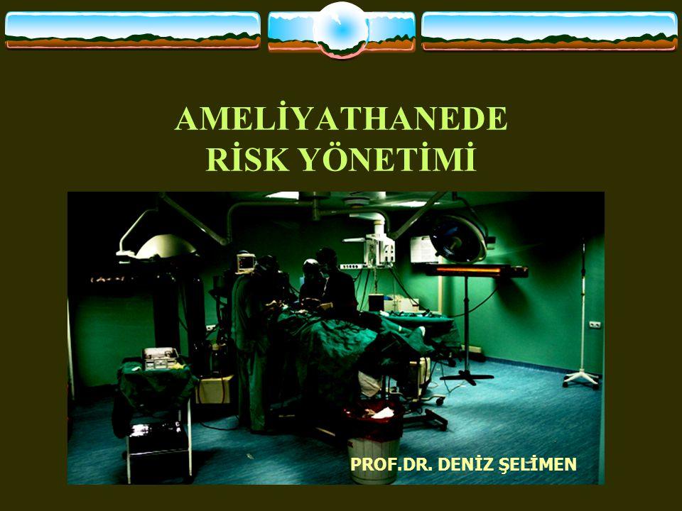 AMELİYATHANEDE RİSK YÖNETİMİ PROF.DR. DENİZ ŞELİMEN