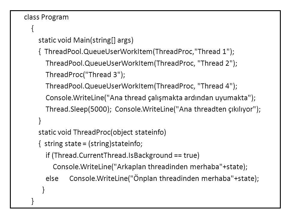 class Program { static void Main(string[] args) { ThreadPool.QueueUserWorkItem(ThreadProc,