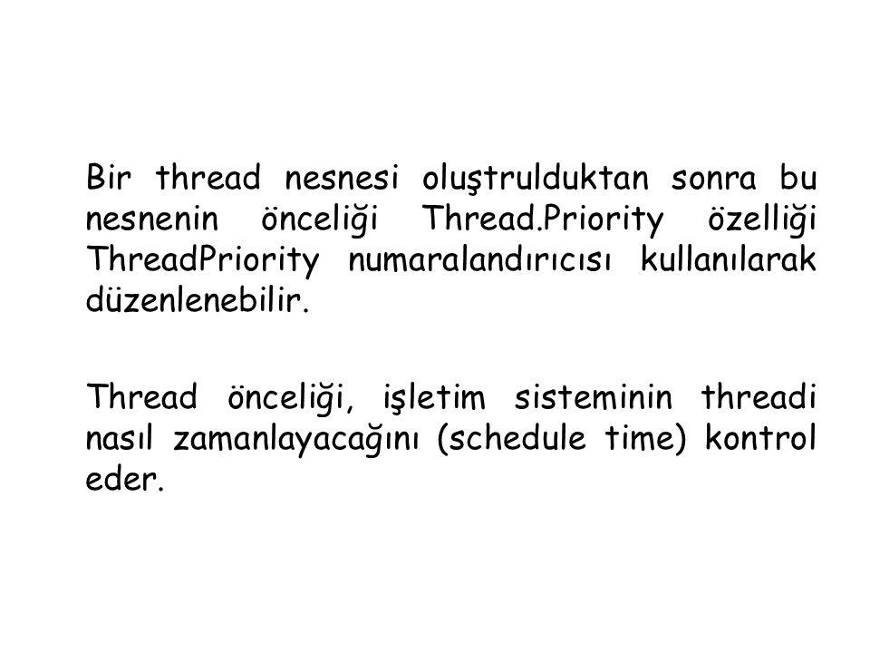 Bir thread nesnesi oluştrulduktan sonra bu nesnenin önceliği Thread.Priority özelliği ThreadPriority numaralandırıcısı kullanılarak düzenlenebilir. Th