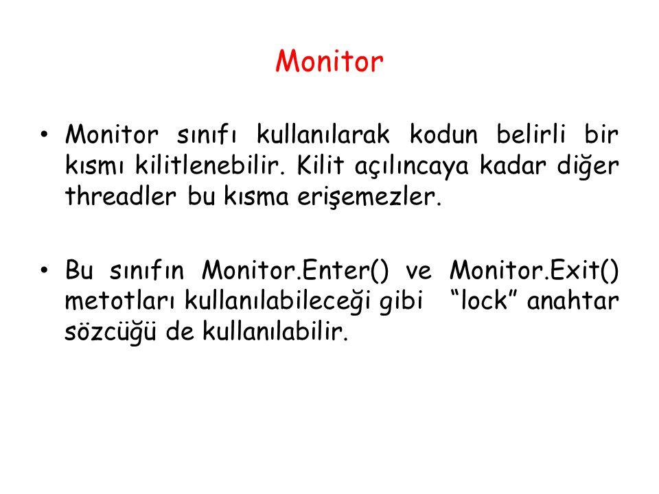 Monitor Monitor sınıfı kullanılarak kodun belirli bir kısmı kilitlenebilir. Kilit açılıncaya kadar diğer threadler bu kısma erişemezler. Bu sınıfın Mo