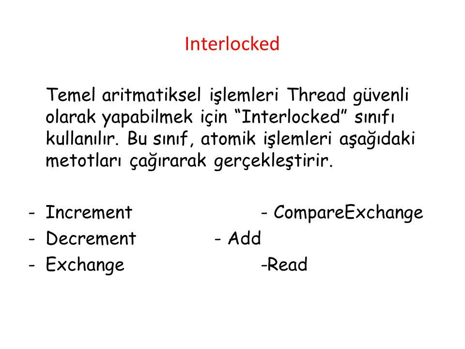 """Interlocked Temel aritmatiksel işlemleri Thread güvenli olarak yapabilmek için """"Interlocked"""" sınıfı kullanılır. Bu sınıf, atomik işlemleri aşağıdaki m"""