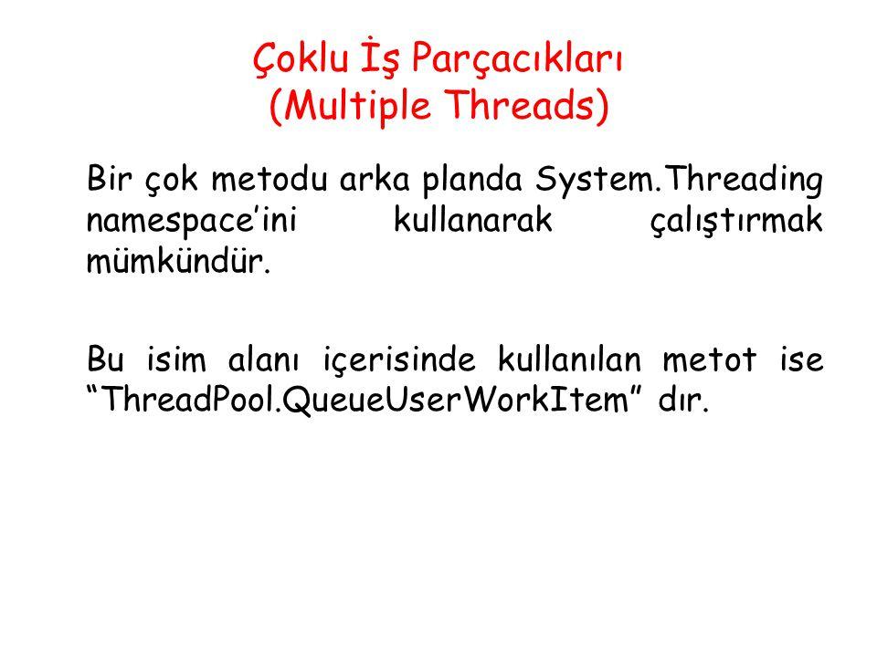 Thread Havuzu (ThreadPool) class Program { static void Main(string[] args) { ThreadPool.QueueUserWorkItem(ThreadProc); Console.WriteLine( Ana thread işlem yapıyor ve ardından uyumakta ); Thread.Sleep(5000); Console.WriteLine( Ana threadten çıkılıyor ); } static void ThreadProc(object stateinfo) { Console.WriteLine( Thread çalışıyor ); }