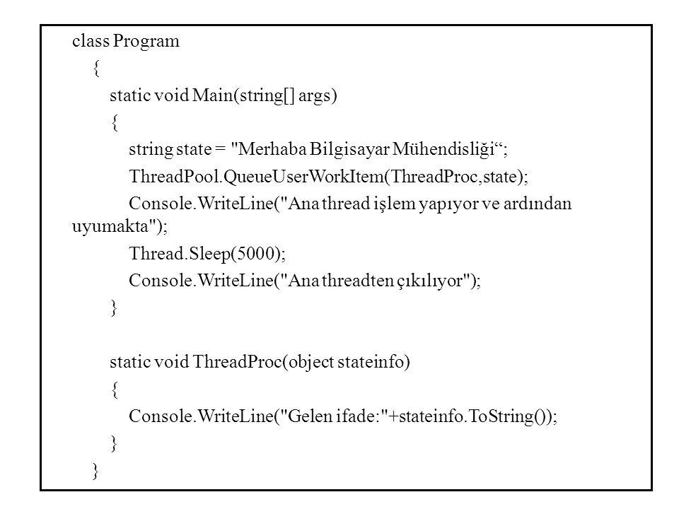 Eğer threadlerin eş zamanlı olarak çalışması gerekiyorsa, ThreadPool.QueueUserWorkItem metodu bir çok defa çağrılabilir.