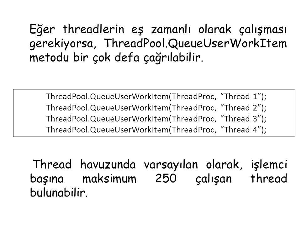 Eğer threadlerin eş zamanlı olarak çalışması gerekiyorsa, ThreadPool.QueueUserWorkItem metodu bir çok defa çağrılabilir. ThreadPool.QueueUserWorkItem(
