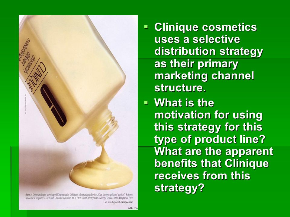  Clinique cosmetics uses a selective distribution strategy as their primary marketing channel structure.